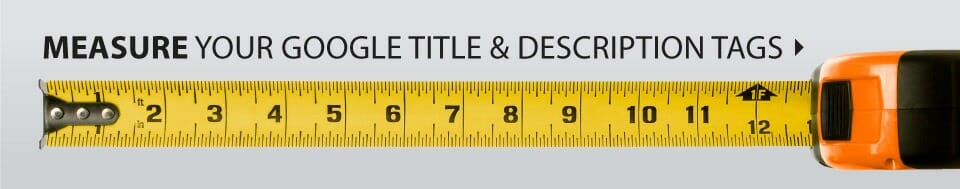 Use this search optimization tool as a guide when creating your Title and Meta descriptions.